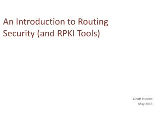An Introduction to Routing Security ( and  RPKI Tools)