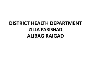 DISTRICT HEALTH DEPARTMENT ZILLA PARISHAD ALIBAG RAIGAD