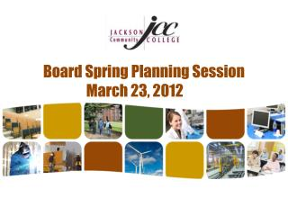 Board Spring Planning Session March 23, 2012