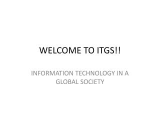 WELCOME TO ITGS!!