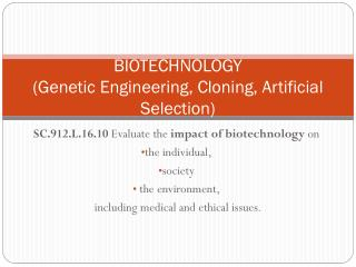 BIOTECHNOLOGY (Genetic Engineering, Cloning, Artificial Selection)
