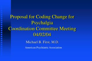 Proposal for Coding Change for Psychalgia Coordination Committee Meeting 04/02/04