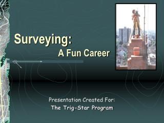 Surveying: 		     A Fun Career
