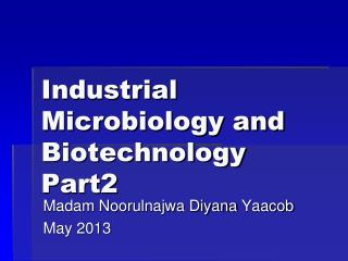 Industrial Microbiology and  Biotechnology Part2