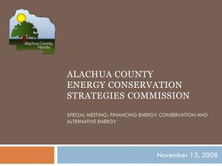 Alachua County            Energy conservation strategies commission  Special  Meeting: Financing Energy Conservation and