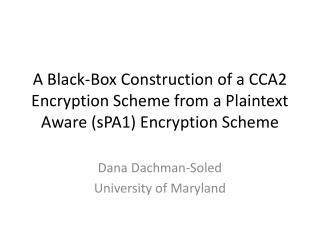 A Black-Box Construction of a CCA2 Encryption Scheme from a Plaintext Aware (sPA1) Encryption Scheme