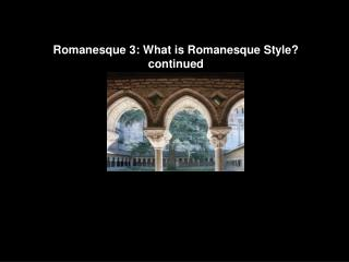 Romanesque 3: What is Romanesque Style ? continued