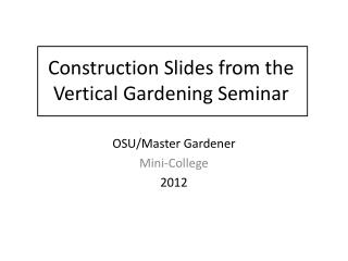 Construction Slides from the  Vertical Gardening Seminar