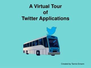 A Virtual Tour  of Twitter Applications