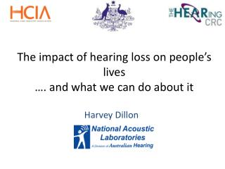 The impact of hearing loss on people's lives …. and what we can do about it