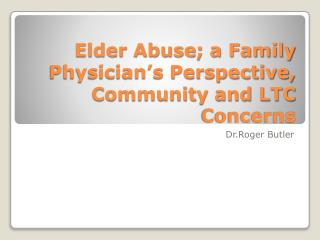 Elder Abuse; a Family Physician's Perspective, Community and LTC Concerns