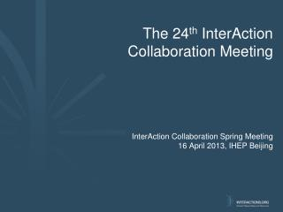 The 24 th InterAction Collaboration Meeting