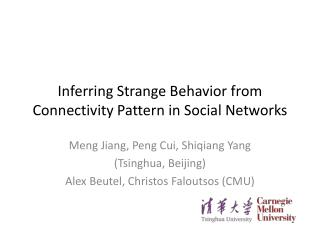 Inferring Strange Behavior from Connectivity Pattern in Social Networks