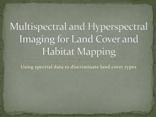 Multispectral and Hyperspectral Imaging for Land Cover and Habitat Mapping