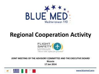 Regional Cooperation Activity JOINT MEETING OF THE ADVISORY COMMITTEE AND THE EXECUTIVE BOARD Nicosia 17 Jan 2014