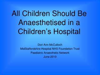All Children Should Be Anaesthetised in a Children's Hospital