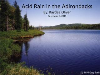 Acid Rain in the Adirondacks  By: Kaydee Oliver  December 8, 2011