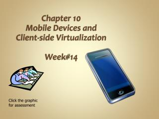 Chapter 10 Mobile Devices and Client-side Virtualization Week#14