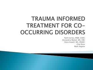 TRAUMA INFORMED TREATMENT FOR CO-OCCURRING DISORDERS