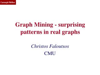 Graph Mining - surprising patterns in real graphs