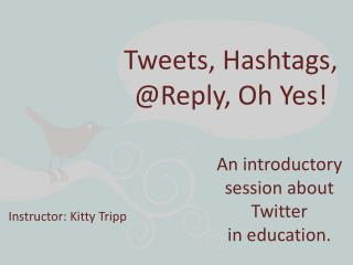 Tweets,  Hashtags ,  @Reply, Oh Yes!