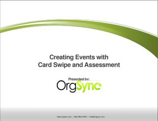 Creating Events with Card Swipe and Assessment Presented by: