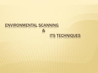 ENVIRONMENTAL SCANNING   &  its techniques