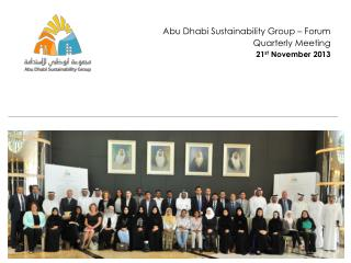 Abu  Dhabi  Sustainability Group – Forum Quarterly Meeting 21 st  November 2013