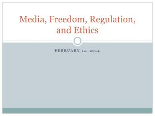 Media, Freedom, Regulation, and Ethics