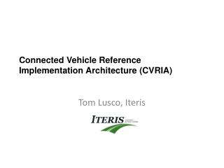 Connected Vehicle Reference Implementation Architecture (CVRIA)