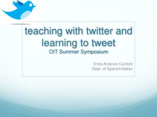 teaching with twitter and learning to tweet OIT Summer Symposium
