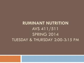 Ruminant nutrition  Avs 411/511 Spring 2014 Tuesday & Thursday 2:00-3:15 pm