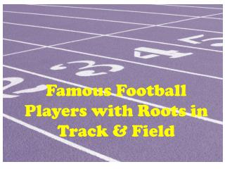 Famous Football Players with Roots in Track & Field