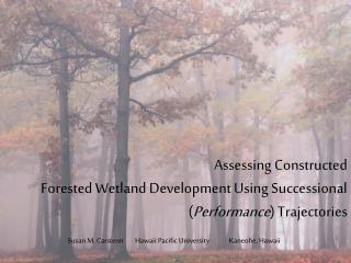 Assessing Constructed  Forested Wetland Development Using Successional ( Performance ) Trajectories