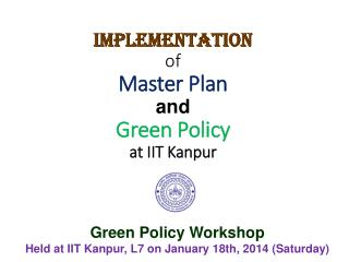 Implementation  of  Master Plan  and Green Policy  at IIT Kanpur