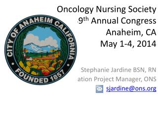 Oncology Nursing Society 39 th  Annual Congress Anaheim, CA May 1-4, 2014