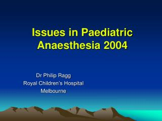 Issues in Paediatric Anaesthesia 2004