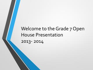 Welcome to the Grade 7 Open House Presentation 2013- 2014