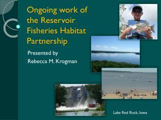 Ongoing work of the Reservoir Fisheries Habitat Partnership