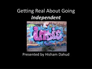 Getting Real About Going  Independent