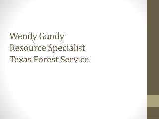 Wendy  Gandy Resource Specialist Texas Forest Service