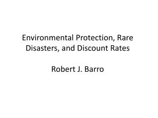 Environmental Protection, Rare Disasters, and Discount Rates Robert J. Barro