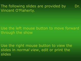 Use the left mouse button to move forward through the show Use the right mouse button to view the slides in  normal view