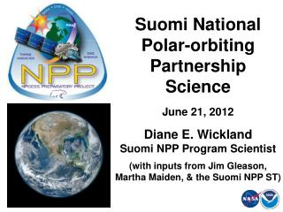 Suomi National Polar-orbiting Partnership    Science June 21, 2012  Diane E. Wickland Suomi NPP Program Scientist