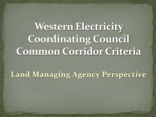 Western Electricity Coordinating Council Common Corridor Criteria