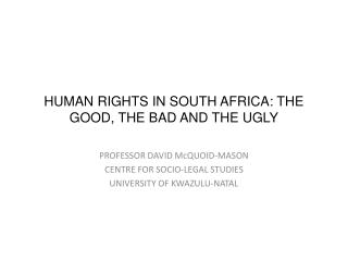 HUMAN RIGHTS IN SOUTH AFRICA: THE GOOD, THE BAD AND THE UGLY