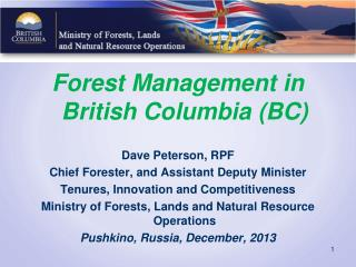 Forest Management in British Columbia (BC) Dave Peterson, RPF Chief Forester, and Assistant Deputy Minister Tenures, Inn
