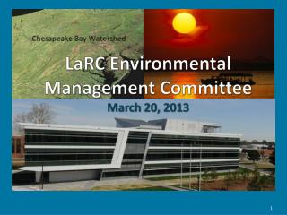 LaRC Environmental Management Committee March 20, 2013