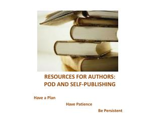 RESOURCES FOR AUTHORS:  POD AND SELF-PUBLISHING