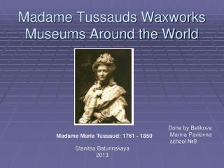 Madame  Tussauds  Waxworks Museums Around the World